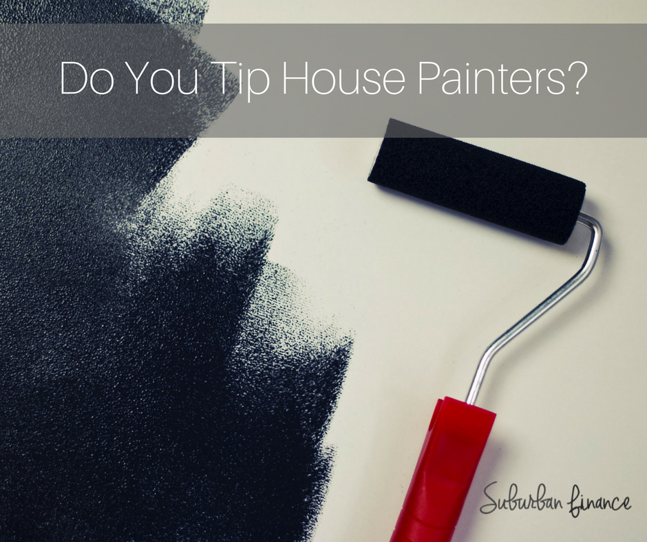 do you tip house painters