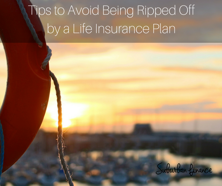 Tips to Avoid Being Ripped Off by a Life Insurance Plan