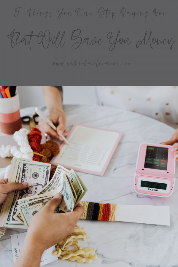 5 Things You Can Stop Paying For That Will Save You Money